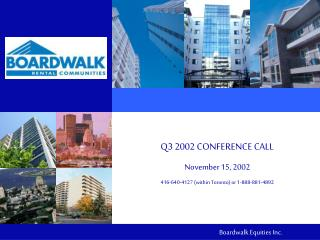 Q3 2002 CONFERENCE CALL November 15, 2002 416-640-4127 (within Toronto) or 1-888-881-4892