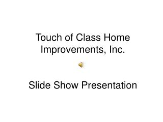 Touch of Class Home Improvements, Inc. Slide Show Presentation