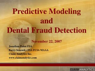 Predictive Modeling and  Dental Fraud Detection November 22, 2007