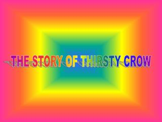 THE STORY OF THIRSTY CROW