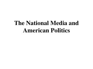 The National Media and American Politics