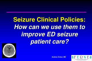 Seizure Clinical Policies: How can we use them to improve ED seizure  patient care?