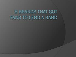 5 brands that got fans to lend a hand