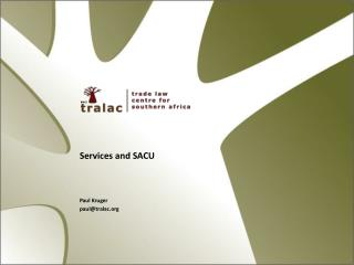 Services and SACU Paul Kruger paul@tralac