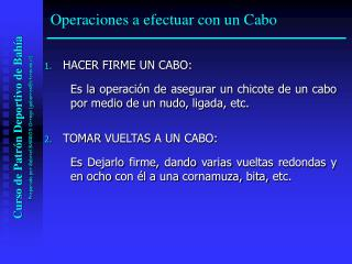 1.	 HACER FIRME UN CABO:
