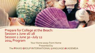Prepare for College at the Beach:  Session 1 June 16-28  Session 2 June 30 –July 12  2014 Program