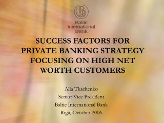 SUCCESS FACTORS FOR  PRIVATE BANKING STRATEGY FOCUSING ON HIGH NET  WORTH CUSTOMERS