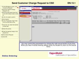Changing a placed order is not possible in eOM. To change an order  call  Customer Service .