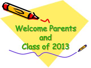 Welcome Parents and Class of 2013