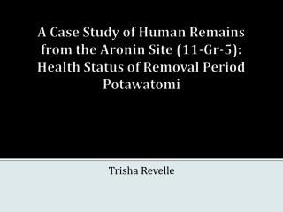 A Case Study of Human Remains from the  Aronin  Site (11-Gr-5):  Health Status of Removal Period Potawatomi