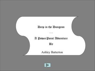 Deep in the Dungeon --- A PowerPoint Adventure By