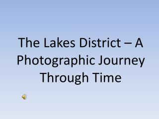 The Lakes District – A Photographic Journey Through Time