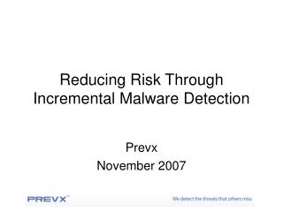 Reducing Risk Through Incremental Malware Detection