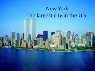 New York The  largest city  in the  U.S.