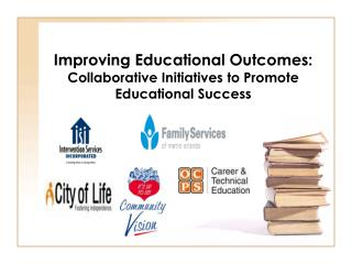 Improving Educational Outcomes:   Collaborative Initiatives to Promote Educational Success