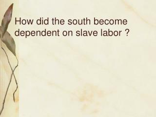 How did the south become dependent on slave labor ?