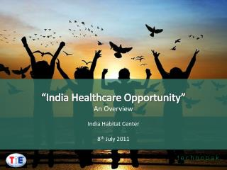 """India Healthcare Opportunity"" An Overview India Habitat Center 8 th  July 2011"