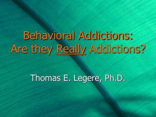 Behavioral Addictions: Are they  Really  Addictions?