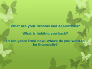 What are your Dreams and Aspirations? What is holding you back?