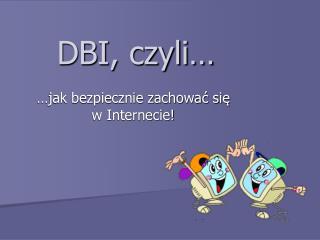 DBI, czyli…