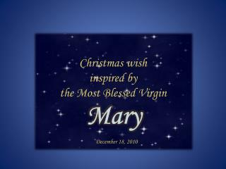 Christmas wish  inspired by  the Most Blessed Virgin