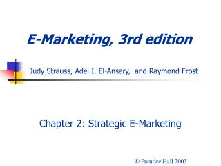 E-Marketing, 3rd edition Judy Strauss, Adel I. El-Ansary, and Raymond Frost