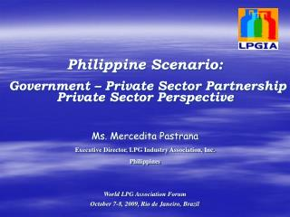 Philippine Scenario: Government – Private Sector Partnership Private Sector Perspective