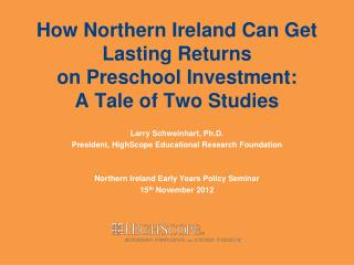 How Northern Ireland Can Get Lasting Returns  on Preschool Investment:  A Tale of Two Studies