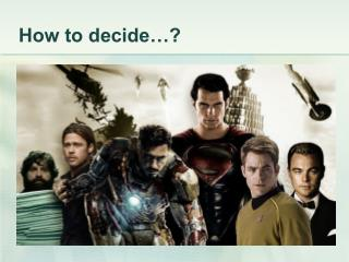 How to decide…?