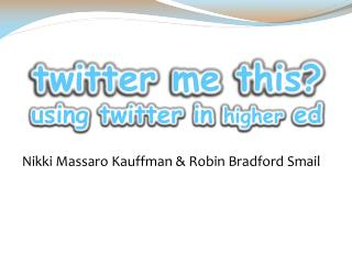 twitter me this? using twitter in  higher ed
