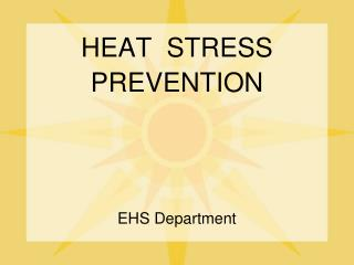 HEAT  STRESS PREVENTION EHS Department
