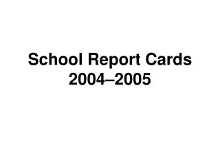 School Report Cards 2004–2005