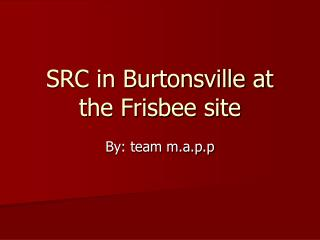 SRC in Burtonsville at the Frisbee site