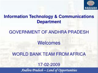 Information Technology & Communications Department  GOVERNMENT OF ANDHRA PRADESH Welcomes WORLD BANK TEAM FROM AFRICA 17
