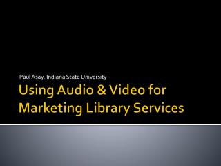Using Audio & Video for Marketing Library Services