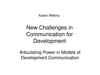 Karen Wilkins: New Challenges in Communication for Development