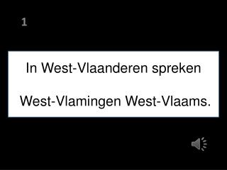 In West-Vlaanderen spreken  West-Vlamingen West-Vlaams.