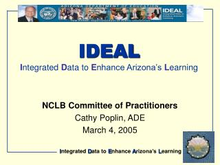 IDEAL I ntegrated  D ata to  E nhance Arizona's  L earning