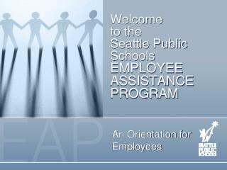Welcome  to the Seattle Public Schools EMPLOYEE ASSISTANCE PROGRAM