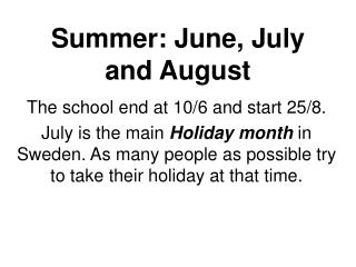 Summer: June,  July  and August