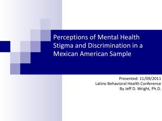 Perceptions of Mental Health Stigma and Discrimination in a Mexican American Sample