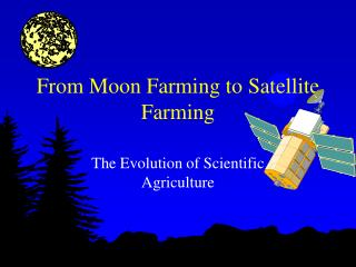 From Moon Farming to Satellite Farming
