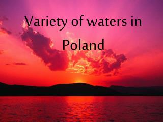 Variety of waters in Poland