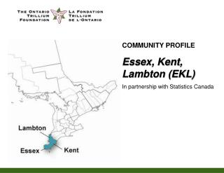COMMUNITY PROFILE Essex, Kent, Lambton (EKL) In partnership with Statistics Canada