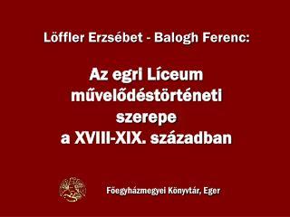 Löffler Erzsébet - Balogh Ferenc: Az egri Líceum művelődéstörténeti szerepe a XVIII-XIX. században