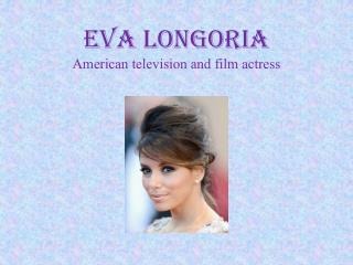 Eva Longoria  American television and film actress