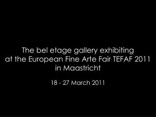 The bel etage gallery exhibiting  at the European Fine Arte Fair TEFAF 2011 in Maastricht
