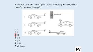 If all three collisions in the figure shown are totally inelastic, which cause(s) the most damage?