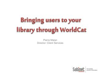 Bringing users to your  library through  WorldCat