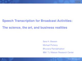 Speech Transcription for Broadcast Activities:  The science, the art, and business realities
